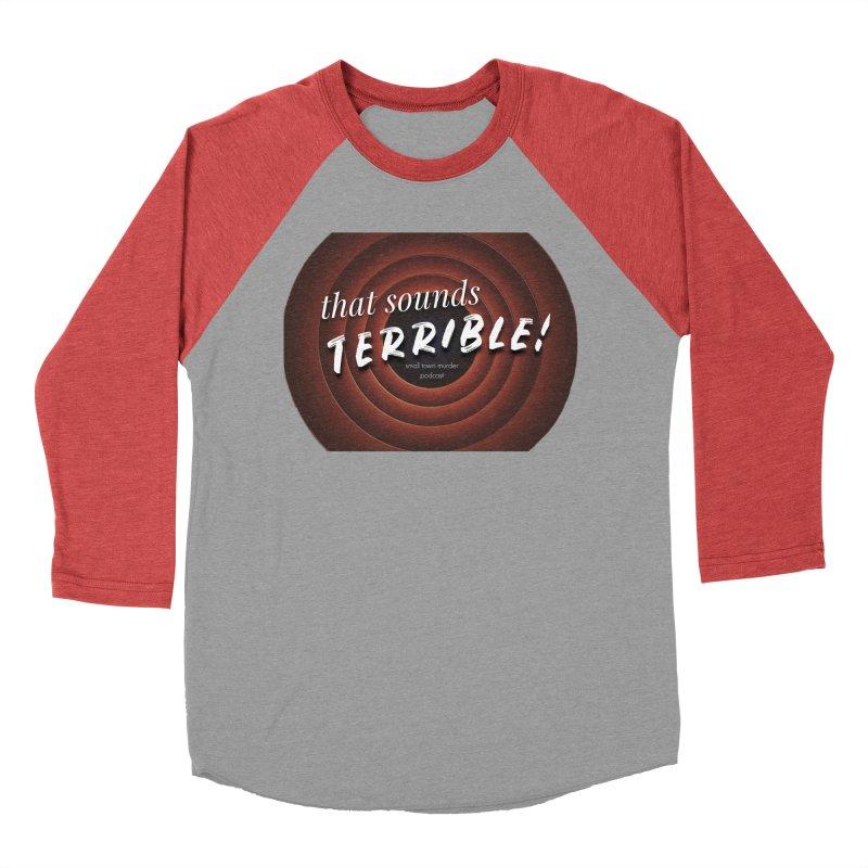 that sounds terrible! Women's Baseball Triblend Longsleeve T-Shirt by True Crime Comedy Team Shop