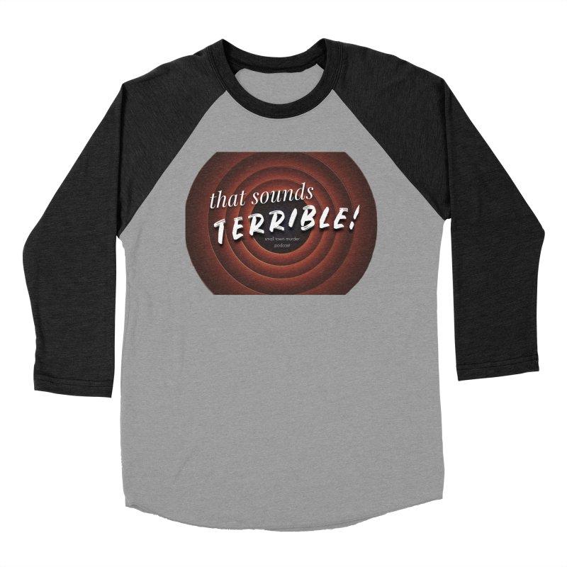 that sounds terrible! Men's Baseball Triblend Longsleeve T-Shirt by True Crime Comedy Team Shop