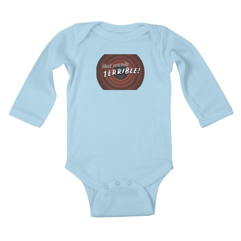 that sounds terrible! Kids Baby Longsleeve Bodysuit by Shut Up and Give Me Murder!