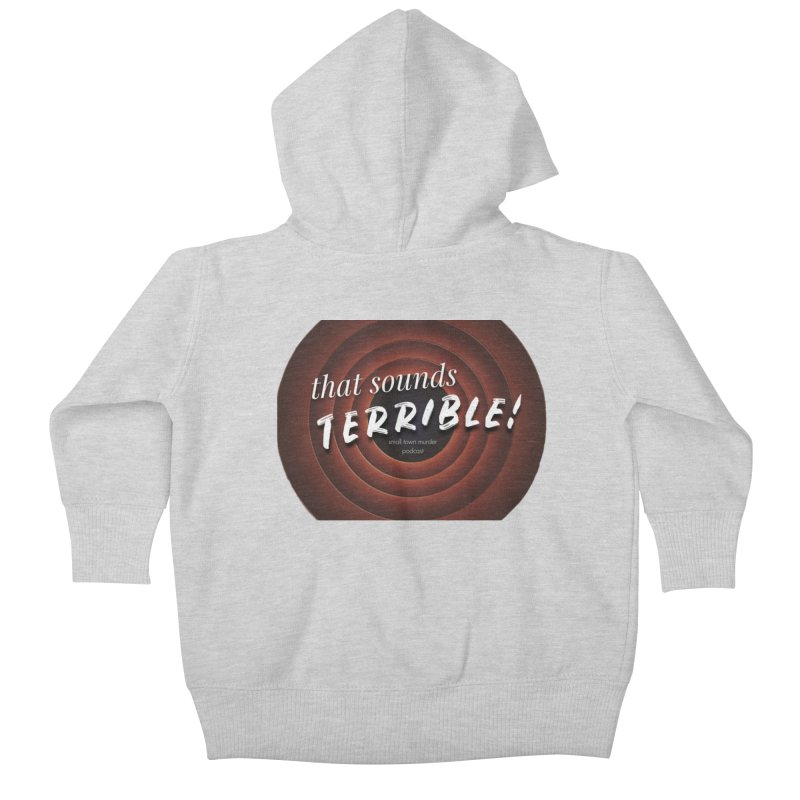 that sounds terrible! Kids Baby Zip-Up Hoody by Shut Up and Give Me Murder!