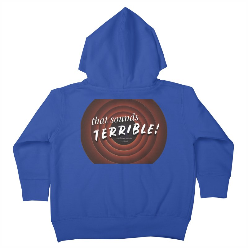 that sounds terrible! Kids Toddler Zip-Up Hoody by Shut Up and Give Me Murder!