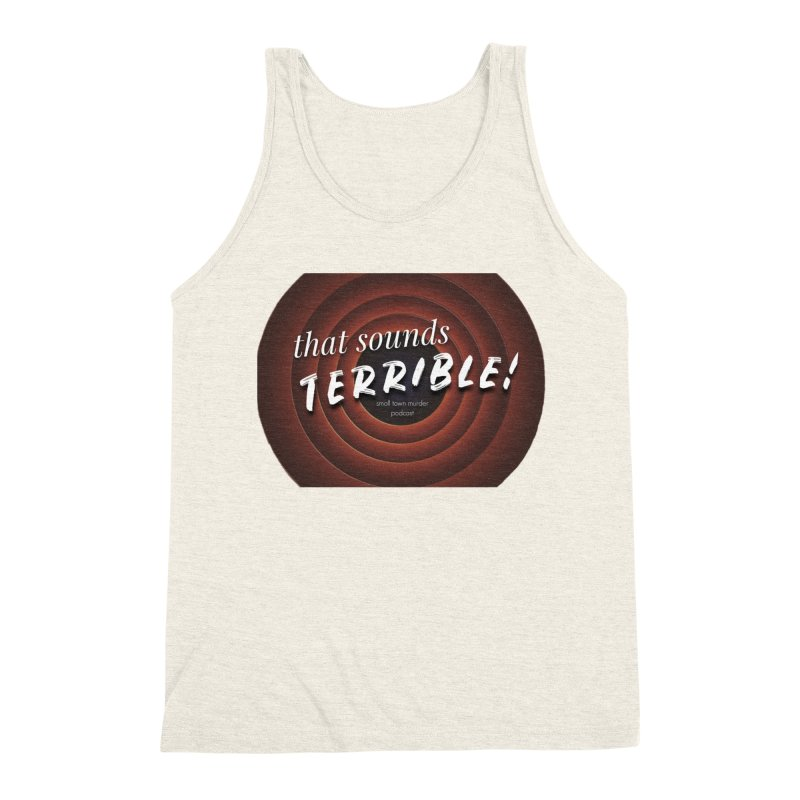 that sounds terrible! Men's Triblend Tank by True Crime Comedy Team Shop