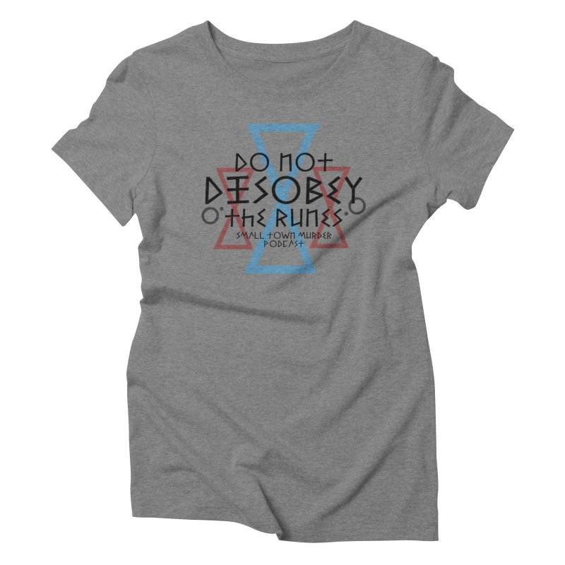 Do Not Disobey the Runes Women's Triblend T-Shirt by True Crime Comedy Team Shop