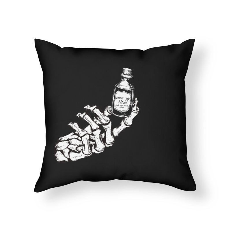 Cheer up, bitch! Home Throw Pillow by Shut Up and Give Me Murder!