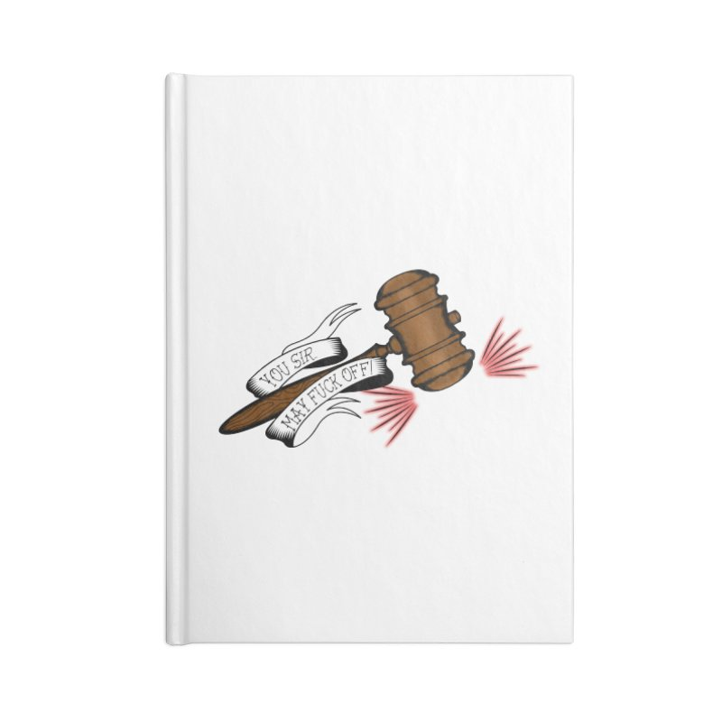 You, Sir, May Fuck Off!! Accessories Lined Journal Notebook by Shut Up and Give Me Murder!
