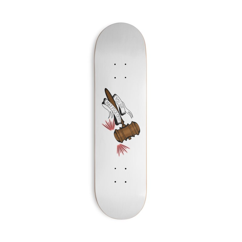 You, Sir, May Fuck Off!! Accessories Deck Only Skateboard by Shut Up and Give Me Murder!