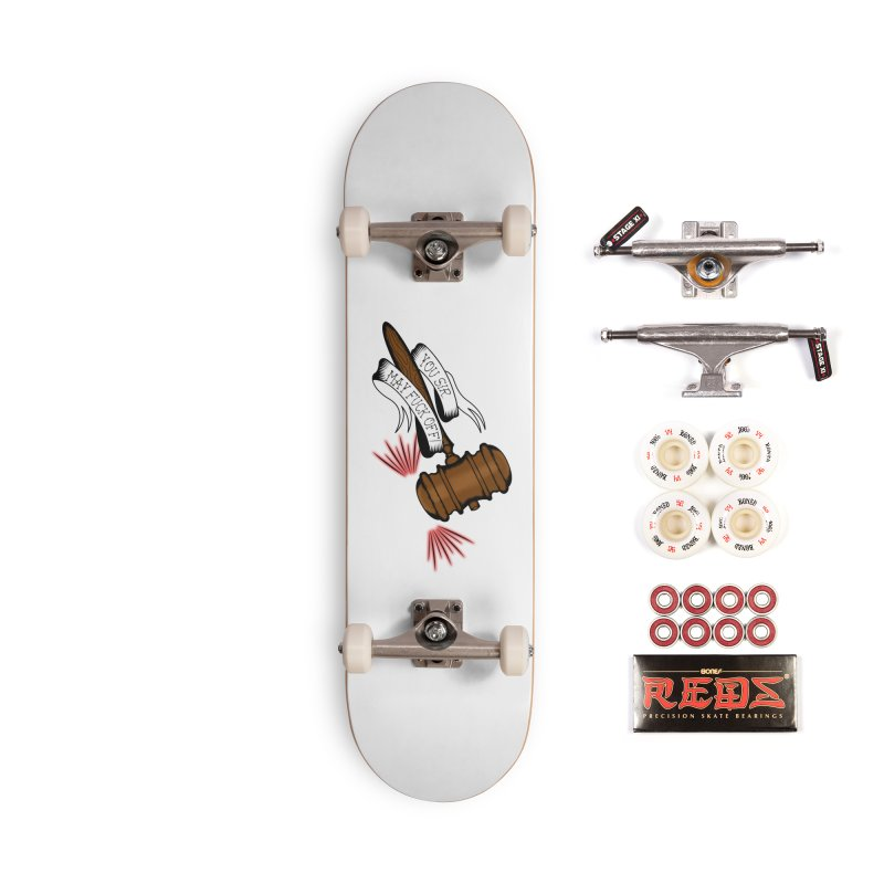 You, Sir, May Fuck Off!! Accessories Complete - Pro Skateboard by Shut Up and Give Me Murder!