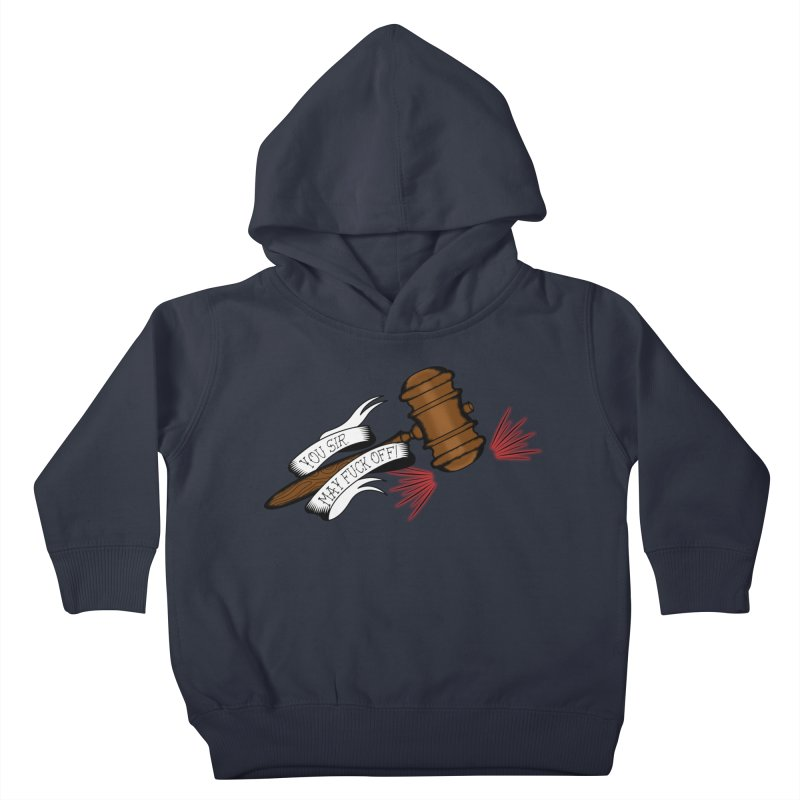 You, Sir, May Fuck Off!! Kids Toddler Pullover Hoody by Shut Up and Give Me Murder!