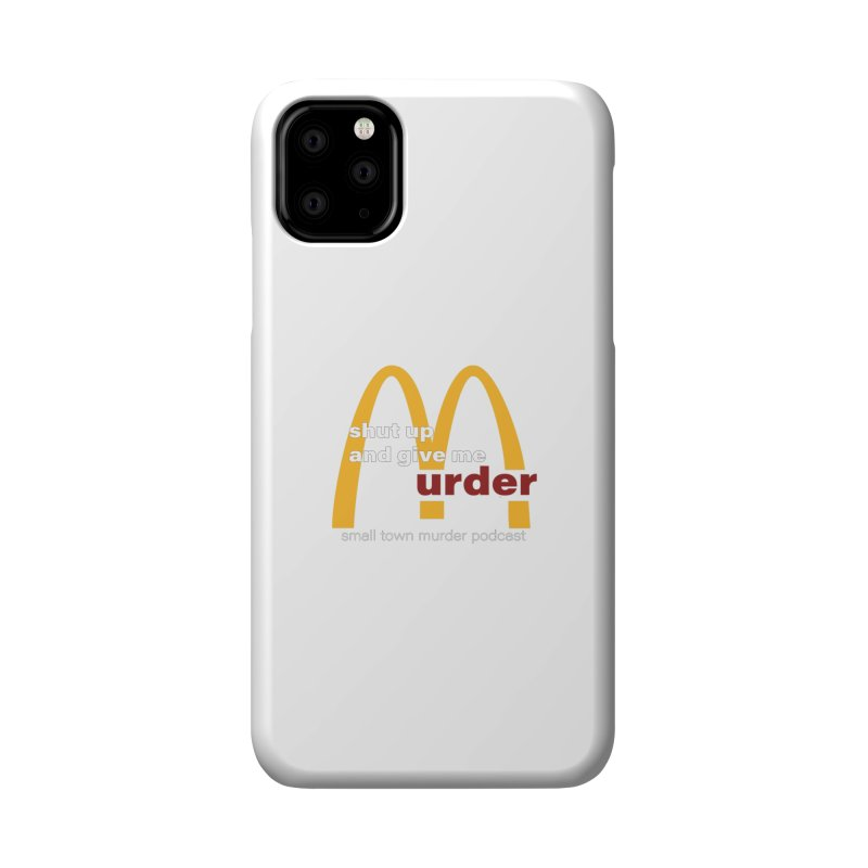 I'm Lovin It Accessories Phone Case by Shut Up and Give Me Murder!