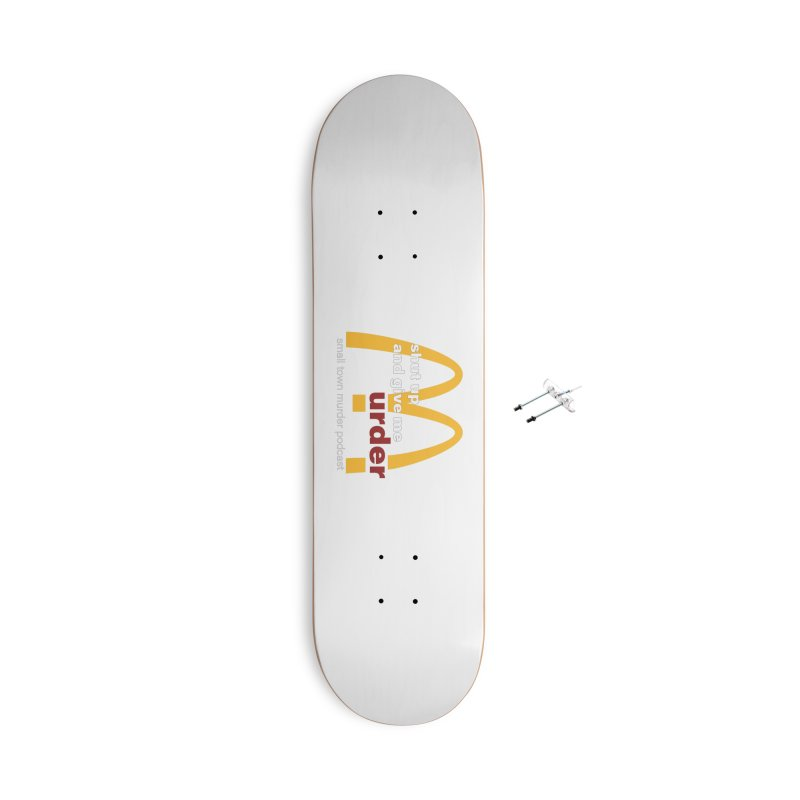 I'm Lovin It Accessories With Hanging Hardware Skateboard by Shut Up and Give Me Murder!