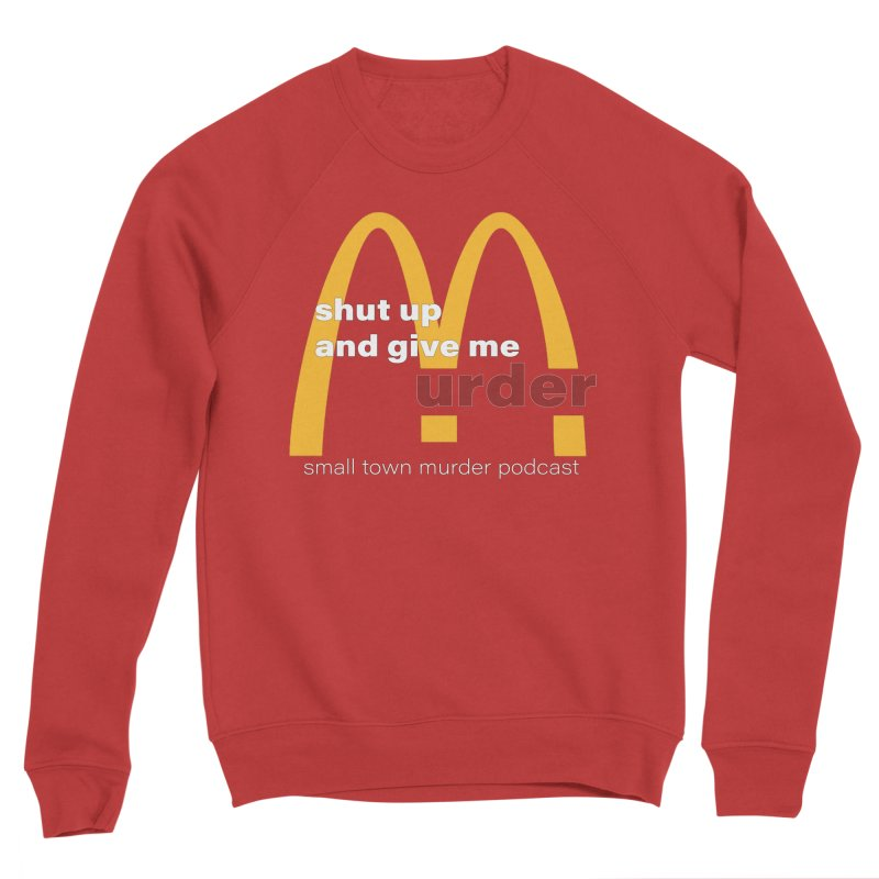 I'm Lovin It Women's Sponge Fleece Sweatshirt by Shut Up and Give Me Murder!