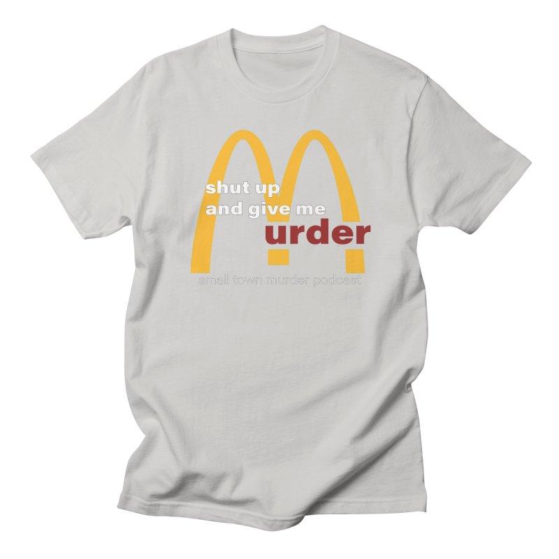 I'm Lovin It Women's Regular Unisex T-Shirt by Shut Up and Give Me Murder!