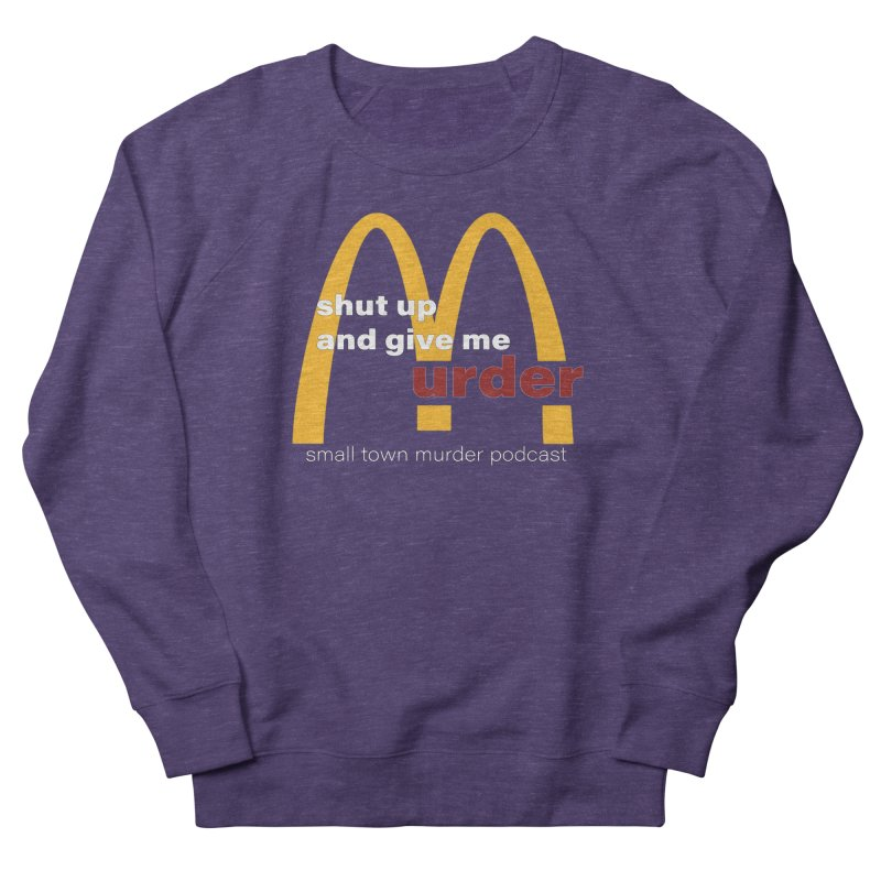 I'm Lovin It Men's French Terry Sweatshirt by Shut Up and Give Me Murder!
