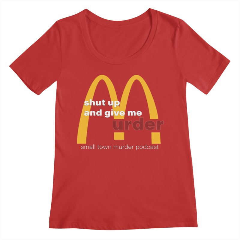 I'm Lovin It Women's Regular Scoop Neck by Shut Up and Give Me Murder!