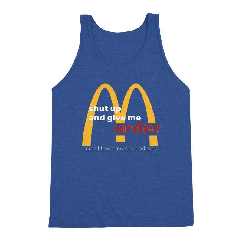 I'm Lovin It Men's Triblend Tank by Shut Up and Give Me Murder!