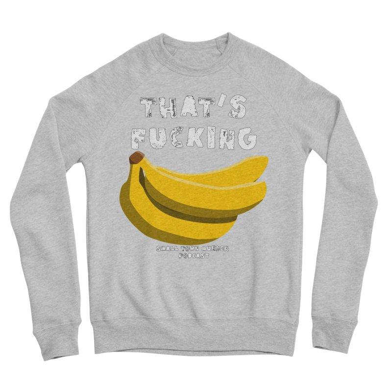 thats bananas Women's Sponge Fleece Sweatshirt by Shut Up and Give Me Murder!