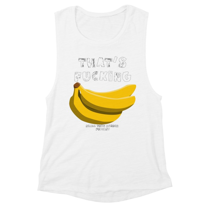 thats bananas Women's Muscle Tank by Shut Up and Give Me Murder!
