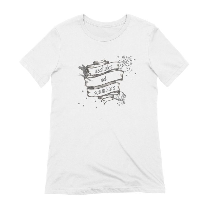 Assholes, Not Scumbags Women's Extra Soft T-Shirt by Shut Up and Give Me Murder!