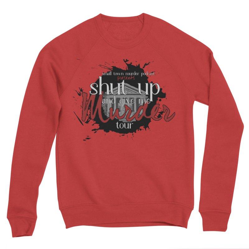 Shut Up and Give Me Murder TOUR Shirt!!! Women's Sponge Fleece Sweatshirt by Shut Up and Give Me Murder!