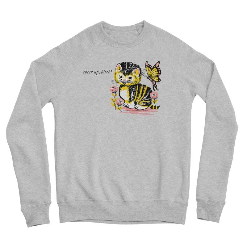 Cheer Up Bitch Cat Women's Sponge Fleece Sweatshirt by Shut Up and Give Me Murder!