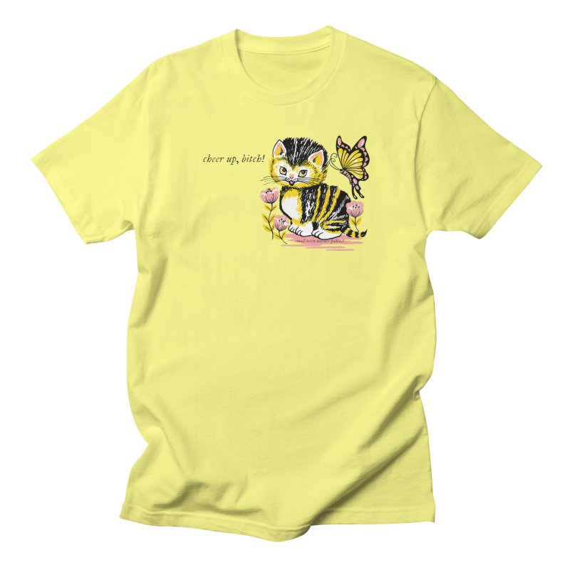 Cheer Up Bitch Cat Men's T-Shirt by Shut Up and Give Me Murder!