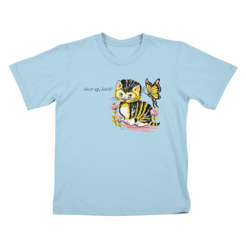 Cheer Up Bitch Cat Kids T-Shirt by Shut Up and Give Me Murder!