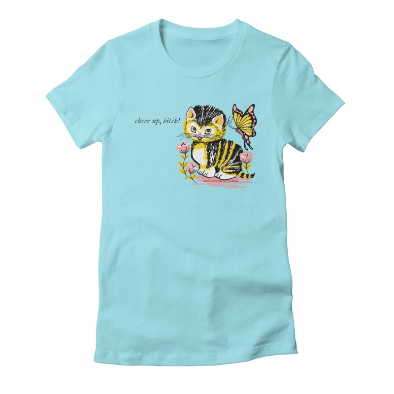 Cheer Up Bitch Cat Women's Fitted T-Shirt by Shut Up and Give Me Murder!
