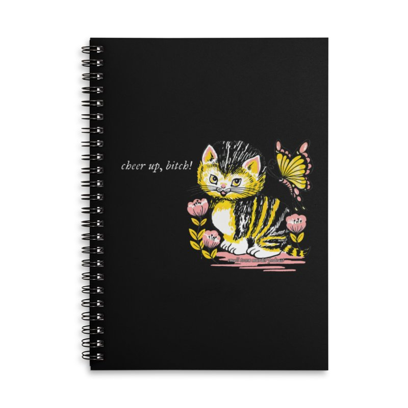 Cheer Up Bitch Cat Accessories Lined Spiral Notebook by Shut Up and Give Me Murder!