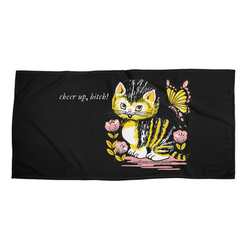 Cheer Up Bitch Cat Accessories Beach Towel by Shut Up and Give Me Murder!