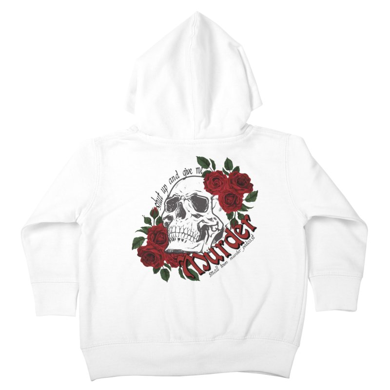 Shut Up and Give Me Murder - Rose Kids Toddler Zip-Up Hoody by Shut Up and Give Me Murder!