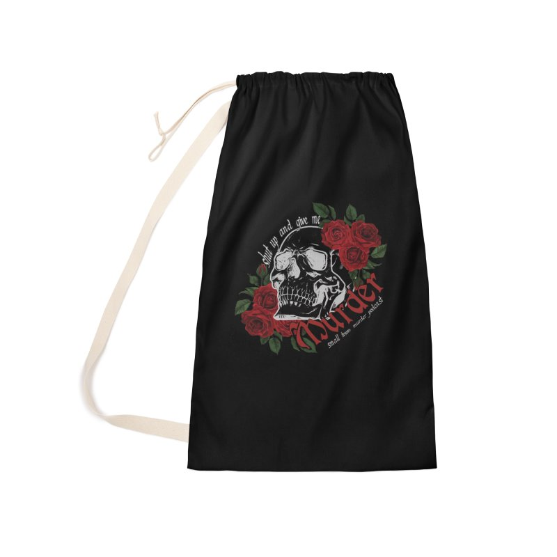 Shut Up and Give Me Murder - Rose Accessories Laundry Bag Bag by Shut Up and Give Me Murder!