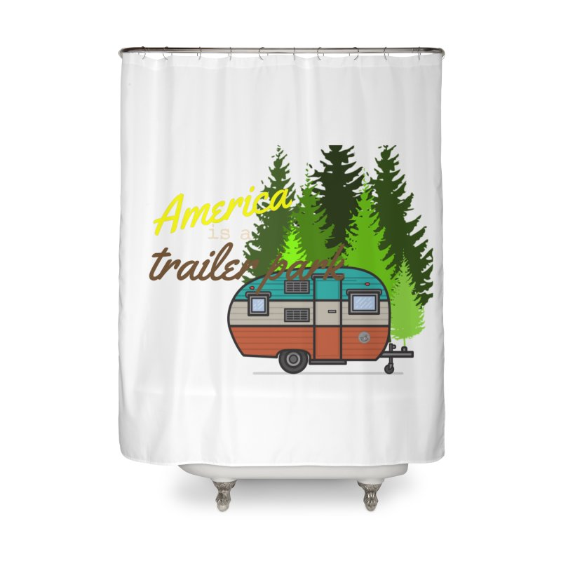 America is a trailer park Home Shower Curtain by True Crime Comedy Team Shop