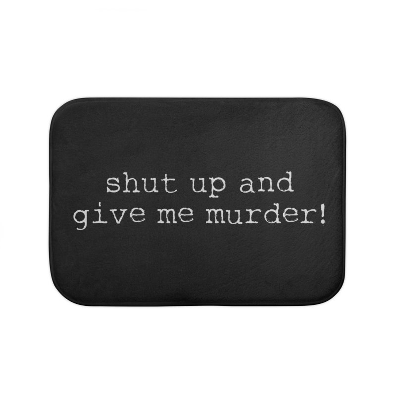 shut up and give me murder! Home Bath Mat by True Crime Comedy Team Shop