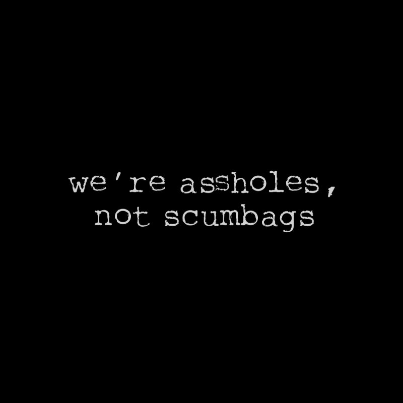 we're assholes, not scumbags by True Crime Comedy Team Shop