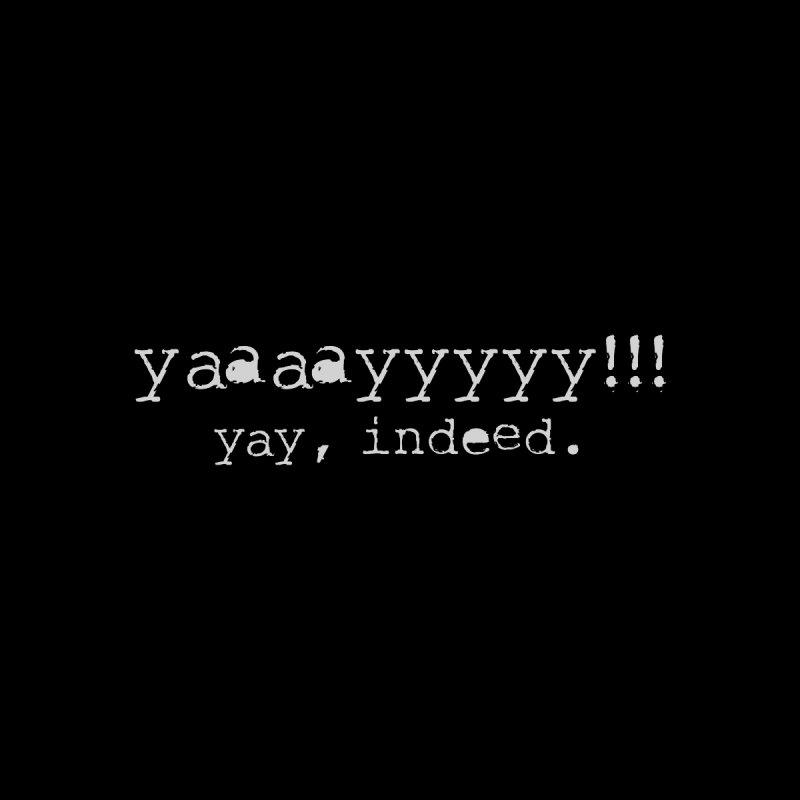 yaaaaayyyy! by True Crime Comedy Team Shop