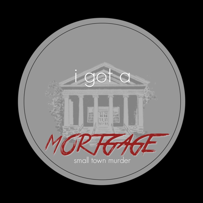 I GOT A MORTGAGE! by True Crime Comedy Team Shop