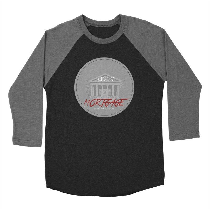 I GOT A MORTGAGE! Men's Baseball Triblend Longsleeve T-Shirt by True Crime Comedy Team Shop