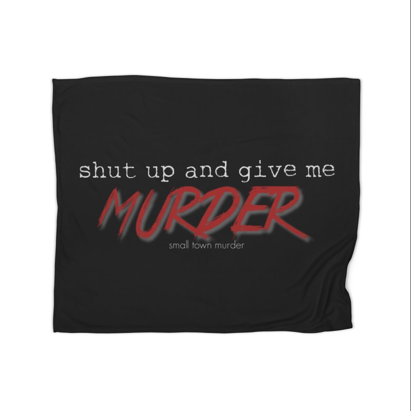 shut up and give me murder Home Fleece Blanket Blanket by True Crime Comedy Team Shop