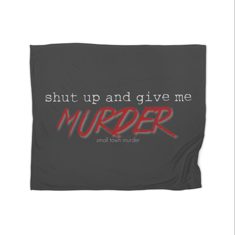 shut up and give me murder Home Blanket by True Crime Comedy Team Shop