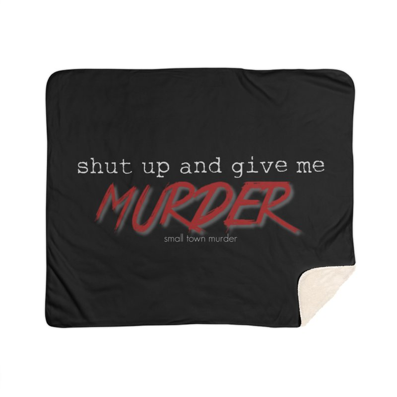 shut up and give me murder Home Sherpa Blanket Blanket by True Crime Comedy Team Shop