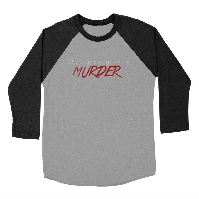 shut up and give me murder Men's Baseball Triblend Longsleeve T-Shirt by True Crime Comedy Team Shop