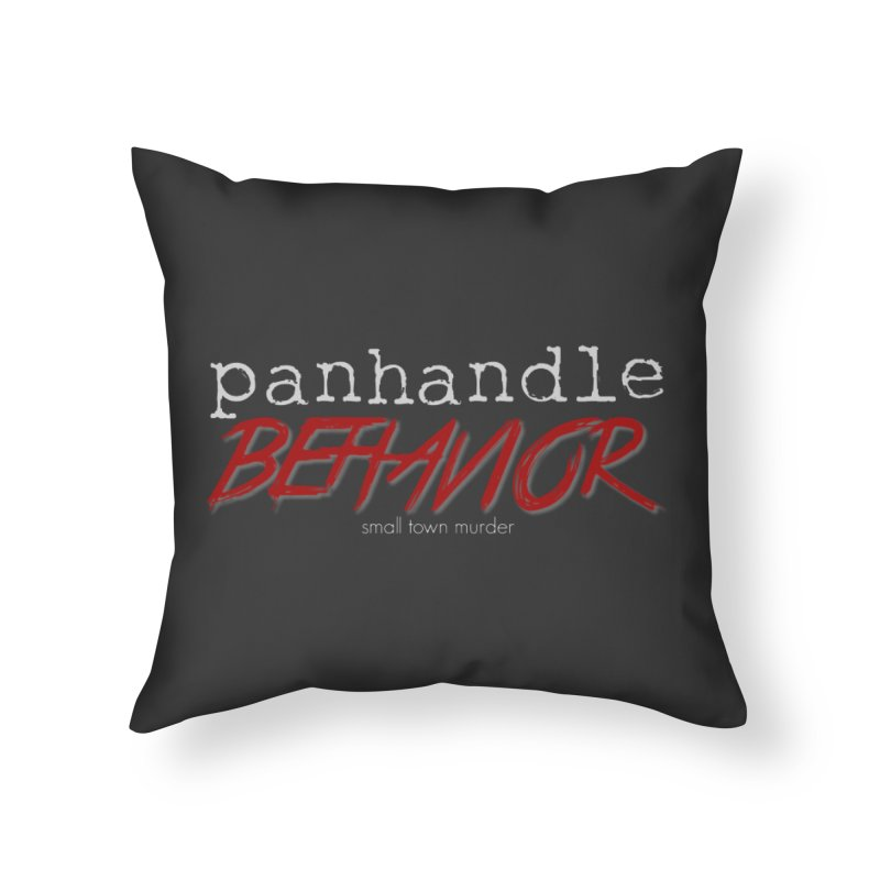 Panhandle Behavior Home Throw Pillow by True Crime Comedy Team Shop