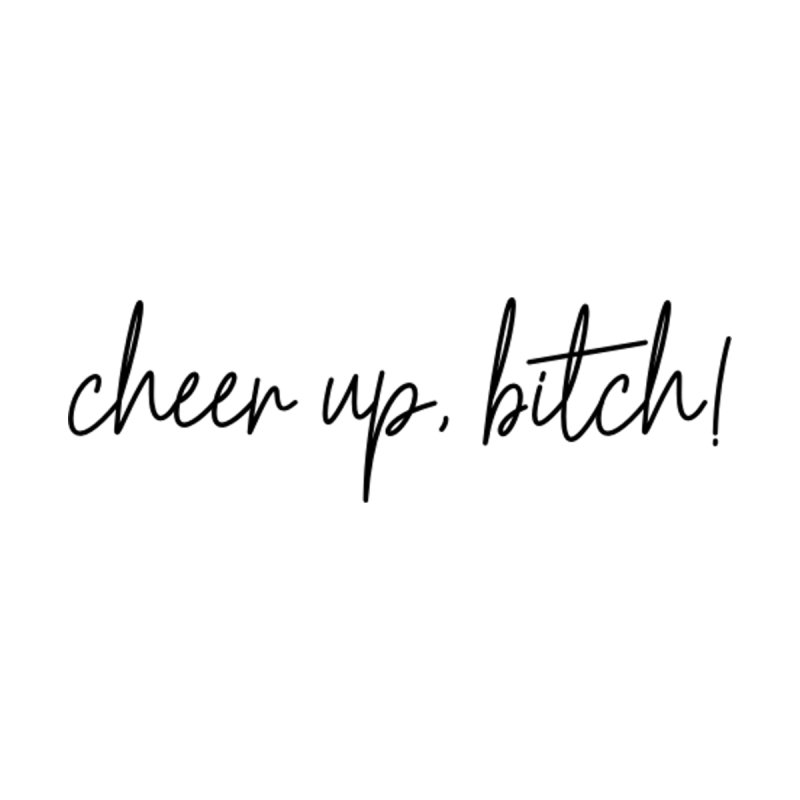 cheer up, bitch! (basic af version) by True Crime Comedy Team Shop