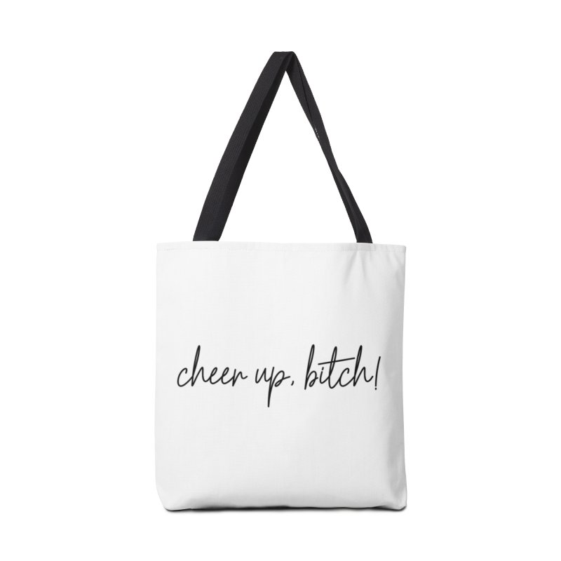 cheer up, bitch! (basic af version) Accessories Tote Bag Bag by True Crime Comedy Team Shop