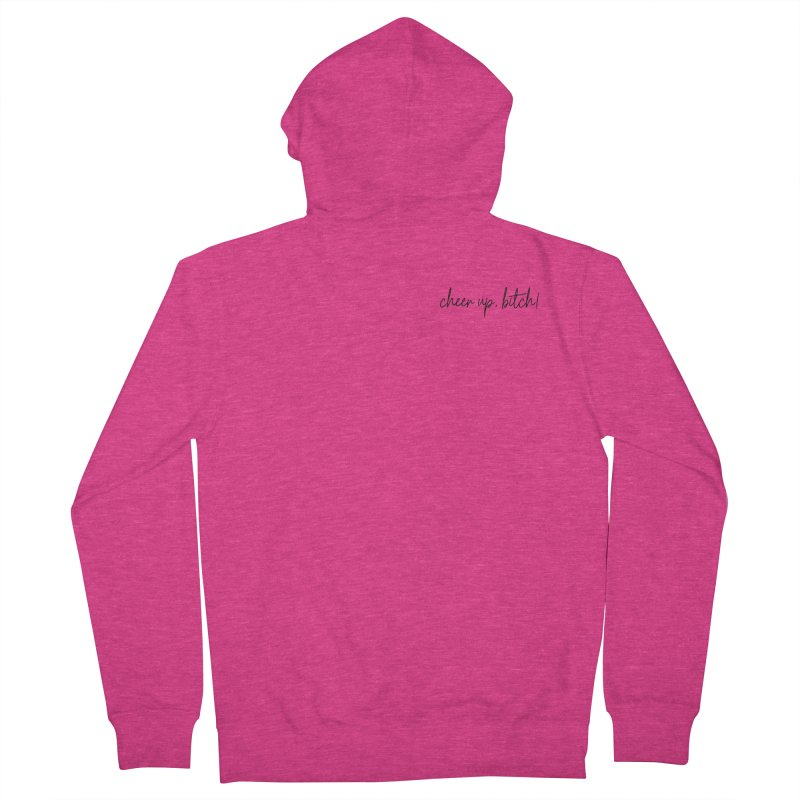 cheer up, bitch! (basic af version) Women's French Terry Zip-Up Hoody by True Crime Comedy Team Shop