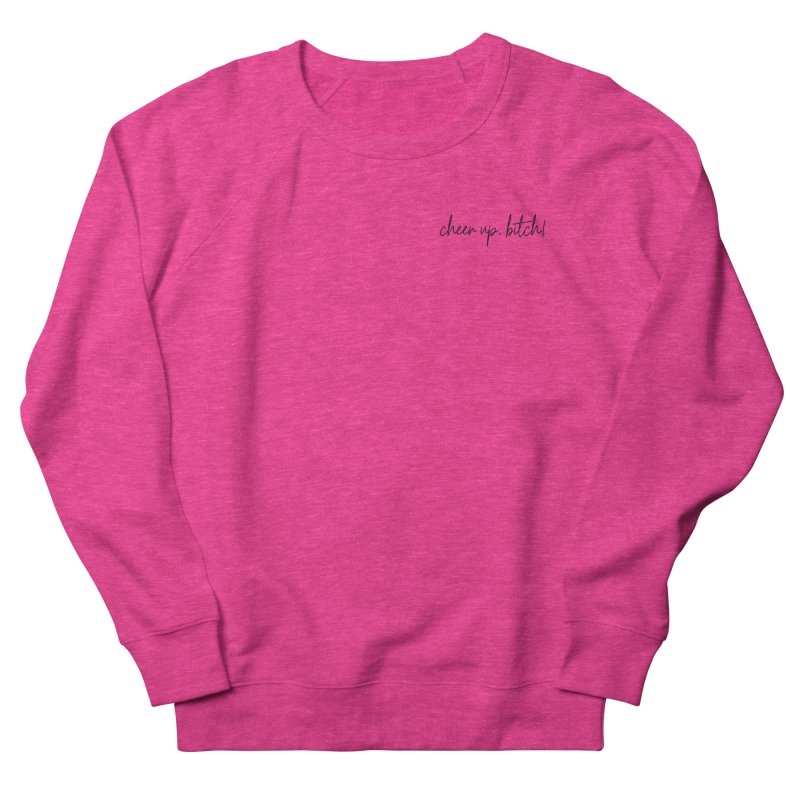 cheer up, bitch! (basic af version) Men's French Terry Sweatshirt by True Crime Comedy Team Shop