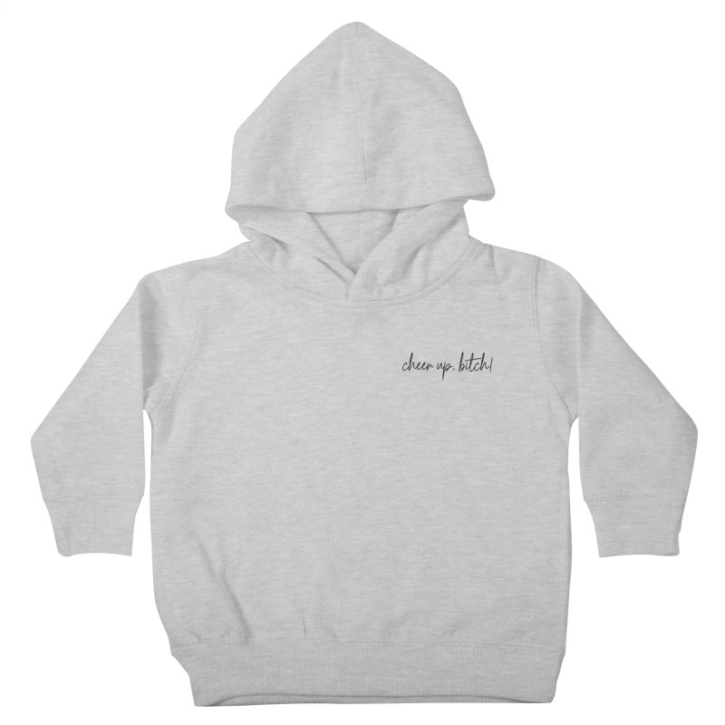 cheer up, bitch! (basic af version) Kids Toddler Pullover Hoody by True Crime Comedy Team Shop