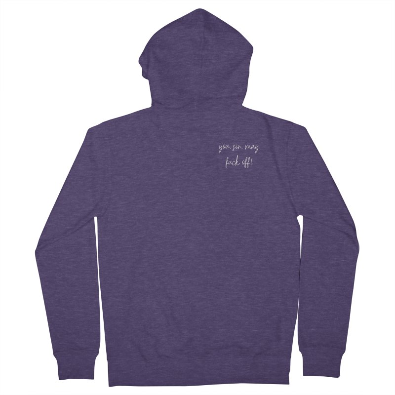 you, sir, may fuck off! (basic af version) Men's French Terry Zip-Up Hoody by True Crime Comedy Team Shop