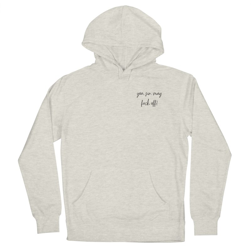 you, sir, may fuck off (basic af version) Men's French Terry Pullover Hoody by True Crime Comedy Team Shop