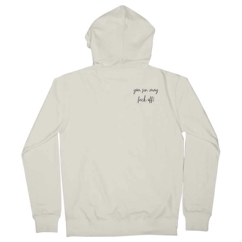 you, sir, may fuck off (basic af version) Men's French Terry Zip-Up Hoody by True Crime Comedy Team Shop